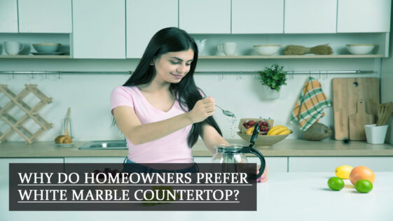 Why do Homeowners Prefer White Marble Countertop?